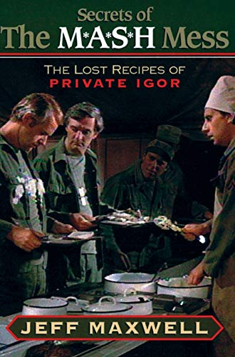 Secrets of the M*A*S*H Mess: The Lost Recipes of Private Igor