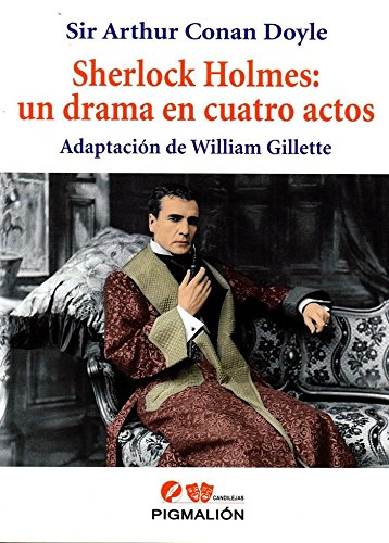 Sherlock Holmes: un drama en cuatro actos: Adaptación de William Gillette: 7...