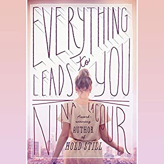 Everything Leads to You                   By:                                                                                                                                 Nina LaCour                               Narrated by:                                                                                                                                 Jorjeana Marie                      Length: 8 hrs and 42 mins     35 ratings     Overall 4.3