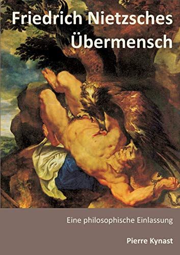 Friedrich Nietzsches Übermensch: Eine philosophische Einlassung