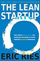 The Lean Startup: How Today's Entrepreneurs Use Continuous Innovation to Create Radically Successful Businesses