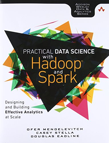Practical Data Science with Hadoop and Spark: Designing and Building Effective Analytics at Scale (Addison-wesley Data & Analytics)