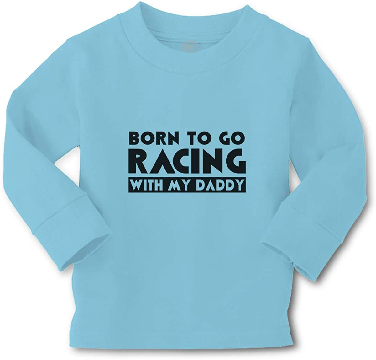 Kids Long Sleeve T Shirt Born to Go Racing with My Daddy Love Sport Cotton Boy & Girl Clothes Funny Graphic Tee Light Blue Design Only 2T