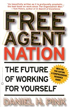Free Agent Nation: How Americans New Independent Workers Are Transforming the Way We Live by [Daniel H. Pink]