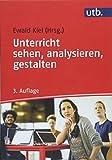 Unterricht sehen, analysieren, gestalten - Ewald Kiel