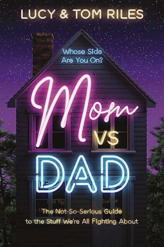 Mom vs. Dad: The Not-So-Serious Guide to the Stuff We re All Fighting About
