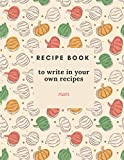 recipe book to write in your own recipes mom: blank recipe journal for collecting recipes and memories,120 pages (8.5*11)