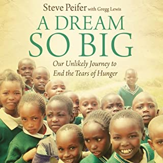 Dream So Big     Our Unlikely Journey to End the Tears of Hunger              By:                                                                                                                                 Steve Peifer,                                                                                        Gregg Lewis                               Narrated by:                                                                                                                                 Adam Verner                      Length: 13 hrs and 23 mins     6 ratings     Overall 4.0