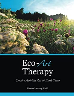 Eco-Art Therapy: Creative Activities that let Earth Teach