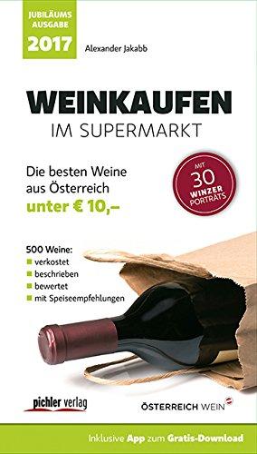 Weinkaufen im Supermarkt 2017: Die besten 500 Weine aus Österreich unter 10,-. Jubiläumsausgabe