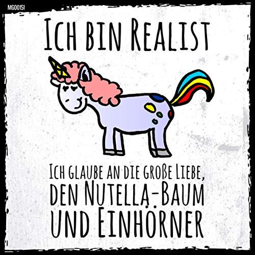t? Kühlschrank-Magnet: Ich Bin Realist. Ich glaube an die große Liebe, den Nutella-Baum und...