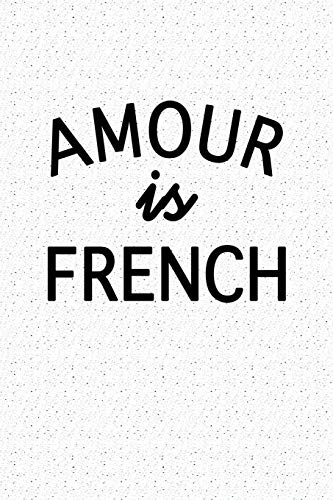 Amour Is French: Blank Lined Journal Notebook, 120 Pages, Matte, Softcover, 6x9 Diary with a trendy slogan cover