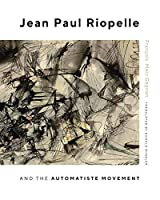 Jean Paul Riopelle and the Automatist Movement (Mcgill-queen's/Beaverbrook Canadian Foundation Studies in Art History)