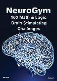 NeuroGym: 100 Math & Logic Brain Stimulating Challenges (English Edition)