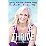Thrive : Applying Biblical & Quantum Energy Principles to Live a Transforformed Life (English Edition)