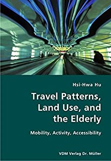 Travel Patterns, Land Use, and the Elderly- Mobility, Activity, Accessibility