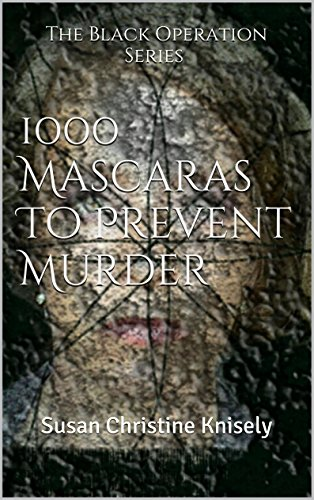 1000 Mascaras To Prevent Murder: Susan Christine Knisely (The Black Operation Book 1) (English Edition)