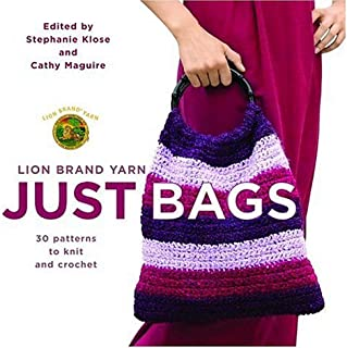 Lion Brand Yarn: Just Bags: 30 Patterns to Knit and Crochet