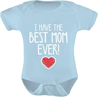 I Have The Best MOM Ever! for Mommy Cute Baby Boy/Girl Bodysuit