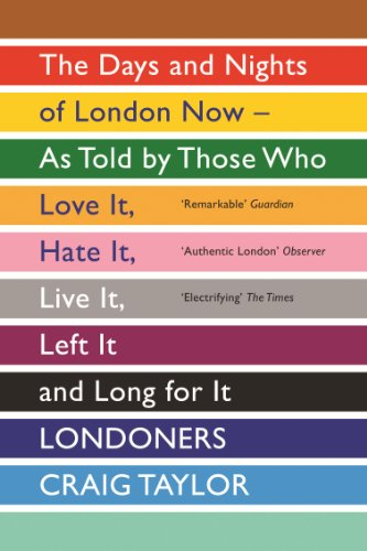 Londoners: The Days and Nights of London as Told by Those Who Love It, Hate It, Live It, Long for It, Have Left It and Everything Inbetween (English Edition)