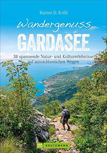Wandergenuss Gardasee: 38 leichtere Touren mit Natur- und Kulturerlebnissen. Ein Wanderführer zu den schönsten Plätzen am Gardasee. Mit Ausflügen und kulinarischen Highlights.