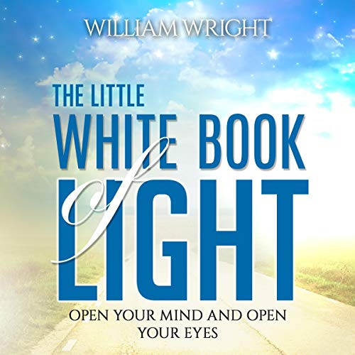 The Little White Book of Light (Second Edition) Audiobook By William Wright cover art