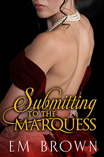 SUBMITTING TO THE MARQUESS: A Wickedly Hot Regency Novella (Chateau Debauchery Book 4)