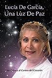 Lucia De Garcia Una Luz De Paz: Mi Odisea Al Centro Del Corazón
