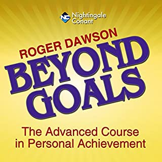 Beyond Goals     The Advanced Course in Personal Achievement               Written by:                                                                                                                                 Roger Dawson                               Narrated by:                                                                                                                                 Roger Dawson                      Length: 5 hrs and 36 mins     1 rating     Overall 5.0