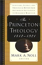 The Princeton Theology 1812-1921: Scripture, Science, and Theological Method from Archibald Alexander to Benjamin Breckenridge Warfield