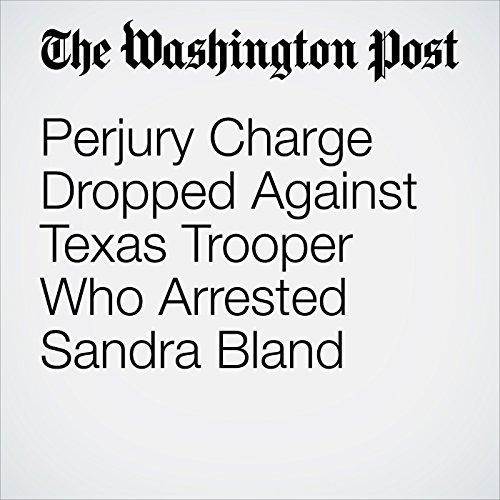 Perjury Charge Dropped Against Texas Trooper Who Arrested Sandra Bland copertina