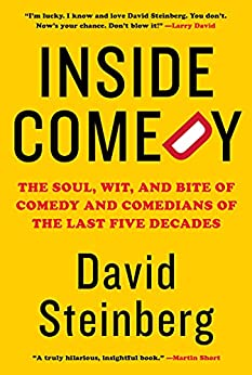 Inside Comedy: The Soul, Wit, and Bite of Comedy and Comedians of the Last Five Decades by [David Steinberg]