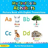 My First Latin Alphabets Picture Book with English Translations: Bilingual Early Learning & Easy Teaching Latin Books for Kids (Teach & Learn Basic Latin words for Children)