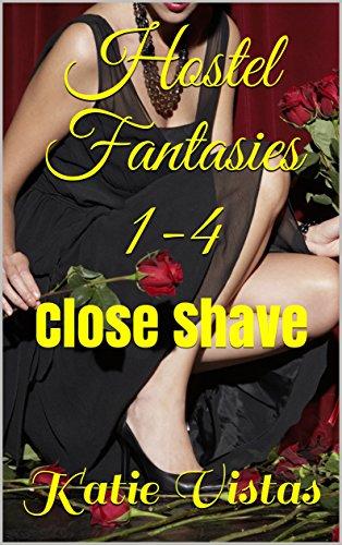 Hostel Fantasies 1-4: Close Shave (Omnibus Editions: Addictive Lesbian Novellas Book 1)