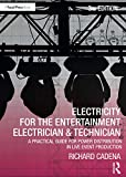 Electricity for the Entertainment Electrician & Technician: A Practical Guide for Power Distribution in Live Event Production