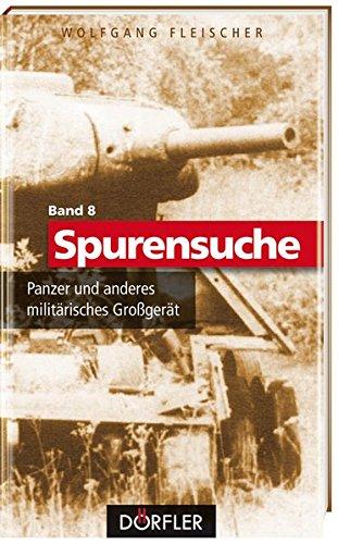 Spurensuche Band 8: Panzer und anderes militärisches Großgerät