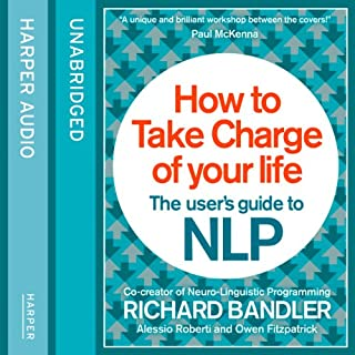 How to Take Charge of Your Life: The User's Guide to NLP                   By:                                                                                                                                 Richard Bandler,                                                                                        Owen Fitzpatrick,                                                                                        Alessio Roberti                               Narrated by:                                                                                                                                 Owen Fitzpatrick                      Length: 3 hrs and 6 mins     252 ratings     Overall 4.4