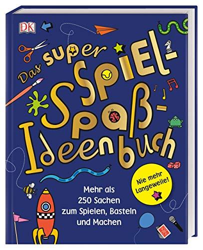 Das super Spiel-Spaß-Ideenbuch: Nie mehr Langeweile! Mehr als 250 Sachen zum Spielen, Basteln und Machen