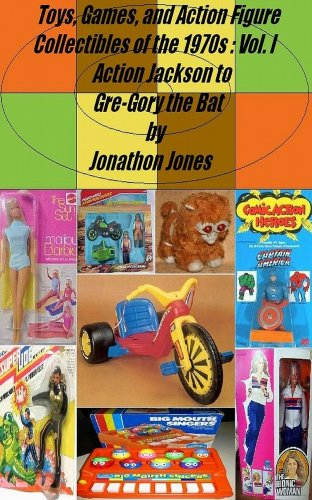 Book: Toys, Games, and Action Figure Collectibles of the 1970s - Volume I Action Jackson to Gre-Gory the Bat by Jonathon Jones