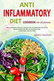 ANTI INFLAMMATORY DIET FOR BEGINNERS: Mouth Watering And Quick And Easy Anti-Inflammatory Recipes To Reduce disease And Heal The Immune System. 30 Days Meal Plan Included!