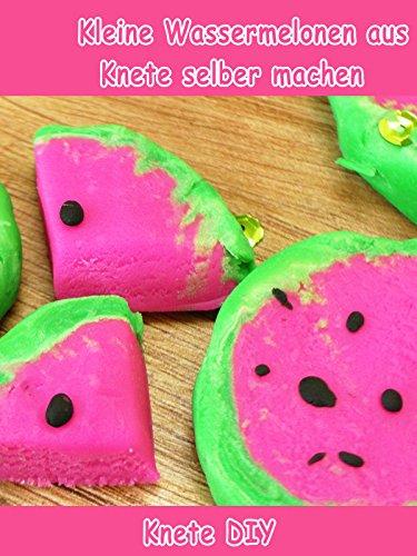 Clip: Kleine Wassermelonen aus Knete selber machen - Knete DIY