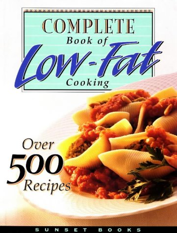 Complete Book of Low-Fat Cooking (Low-Fat Cookbook Series)