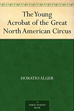 The Young Acrobat of the Great North American Circus