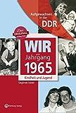 Wir vom Jahrgang 1965 - Aufgewachsen in der DDR. Kindheit und Jugend