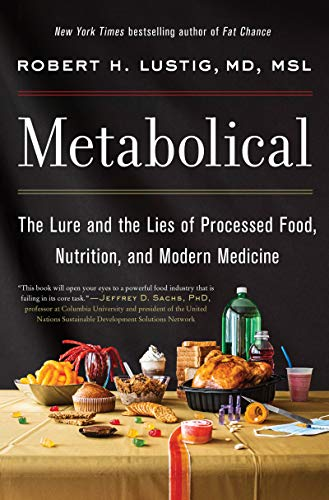 Metabolical: The Lure and the Lies of Processed Food, Nutrition, and Modern Medicine by [Robert H. Lustig]