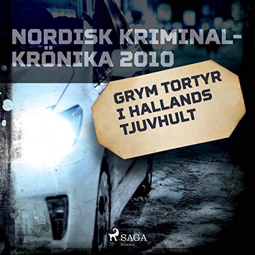 Grym tortyr i Hallands tjuvhult: Nordisk Kriminalkrönika 2010