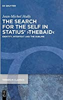 The Search for the Self in Statius' >Thebaid (Trends in Classics - Supplementary Volumes)