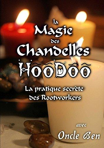 La Magie Des Chandelles Hoodoo La Pratique Secrete Des Rootworkers
