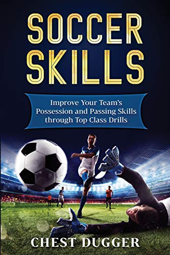 Soccer Skills: Improve Your Team's Possession and Passing Skills through Top Class Drills
