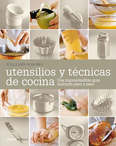 Utensilios y técnicas de cocina: Una imprescindible guía ilustrada paso a paso